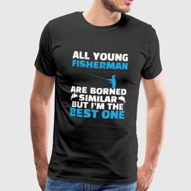 Young fishermen are born, but I am the best - Men's Premium T-Shirt