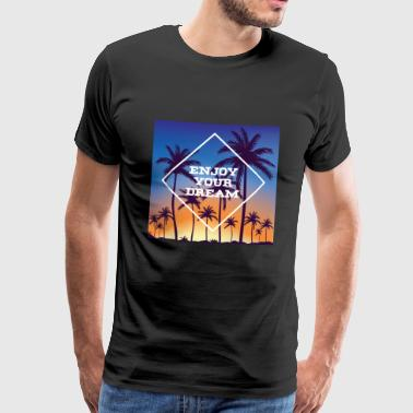 Enjoy your dream at the sea with palm trees - Men's Premium T-Shirt