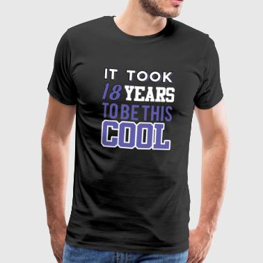 18. Geburtstag: It Took 18 Years To Be This Cool - Männer Premium T-Shirt