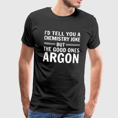 Chemistry Joke. Good ones Argon - Men's Premium T-Shirt