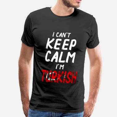Turkije I can´t Keep Calm i´m Turkish - Mannen Premium T-shirt