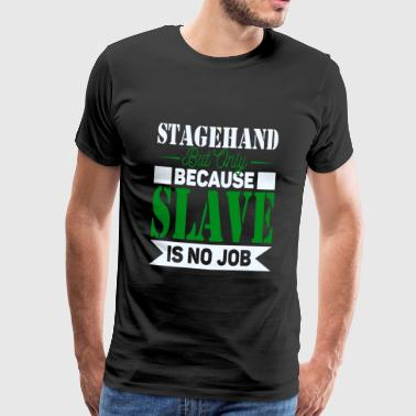Stagehand Slave - Men's Premium T-Shirt