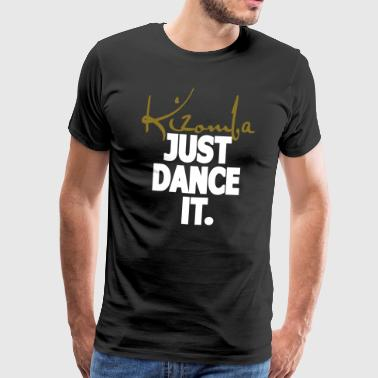 Kizomba. Just Dance It. - Kizomba Dance-shirt - Mannen Premium T-shirt