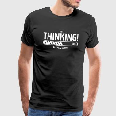 i'm Thinking! Please Wait! - Men's Premium T-Shirt