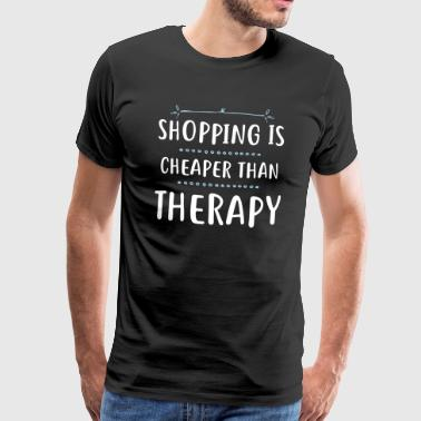 Shopping is cheaper than therapy - Männer Premium T-Shirt