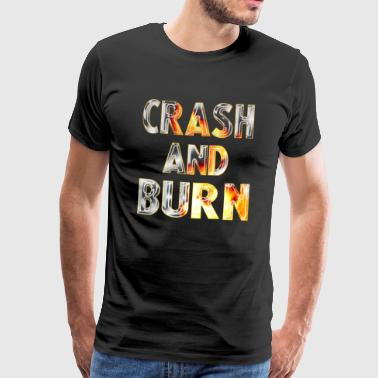 Crash And Burn 2 - Männer Premium T-Shirt