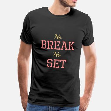 Sete No break, No set - Premium T-skjorte for menn