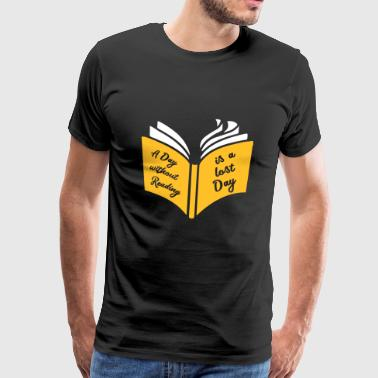 A day with day reading is a lost day - Men's Premium T-Shirt