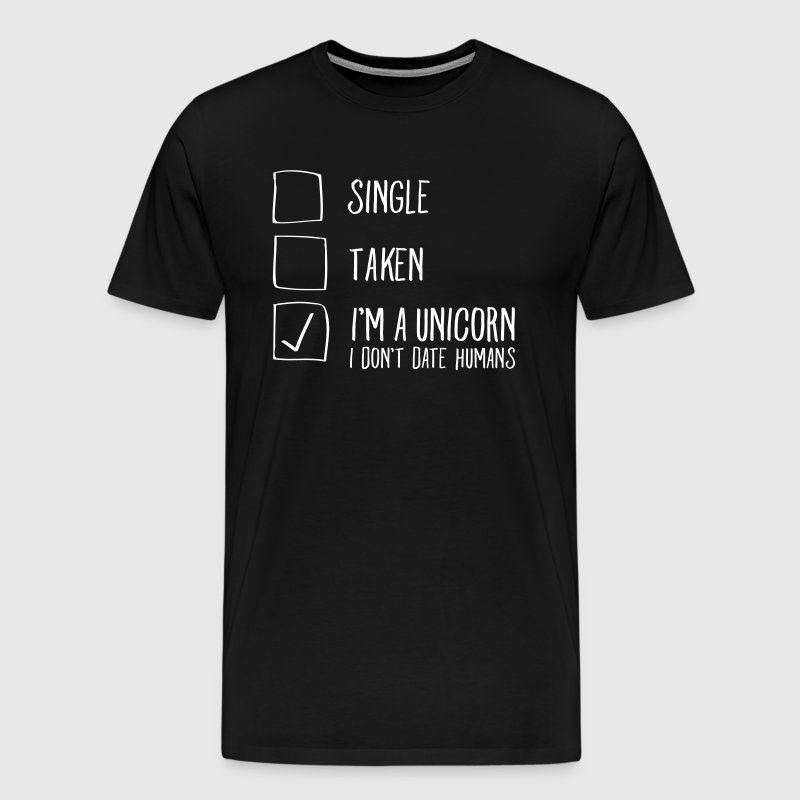 Single- Taken - I'm A Unicorn -I Don't Date Humans - Maglietta Premium da uomo