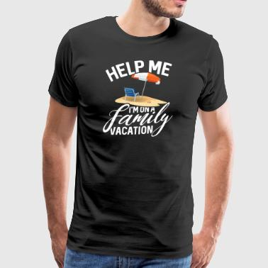 Help me - ´m on a Family Vacation - Männer Premium T-Shirt