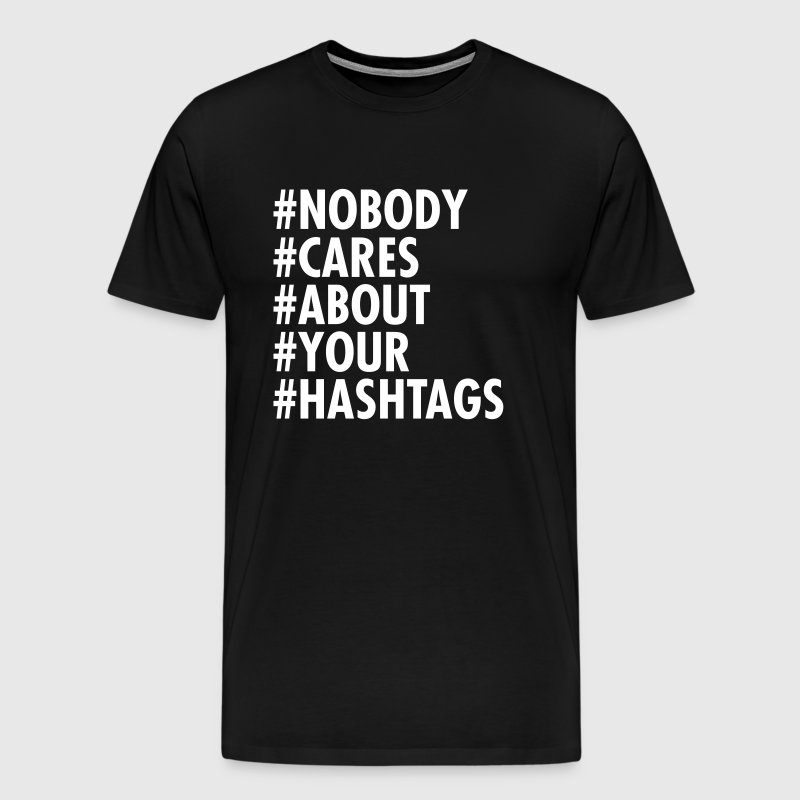 Nobody Cares About Your Hashtags - Men's Premium T-Shirt