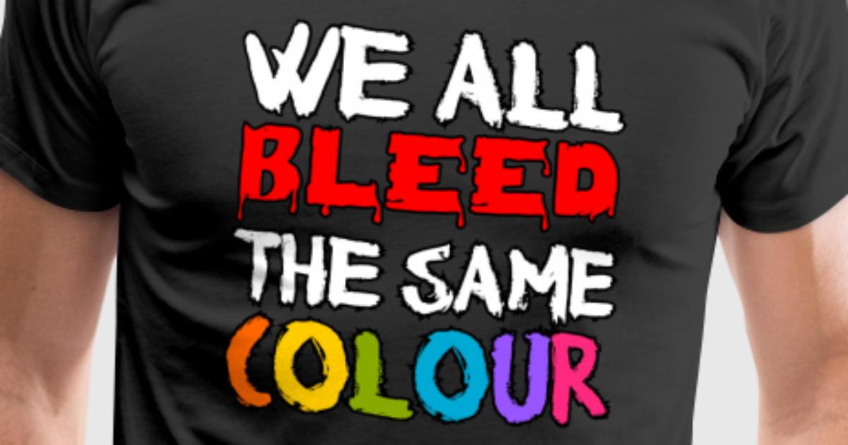 We all bleed the same colour by RepresentU   Spreadshirt