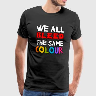 We all bleed the same colour - T-shirt Premium Homme