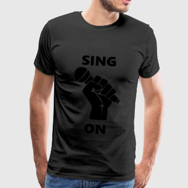 Sing on - Men's Premium T-Shirt