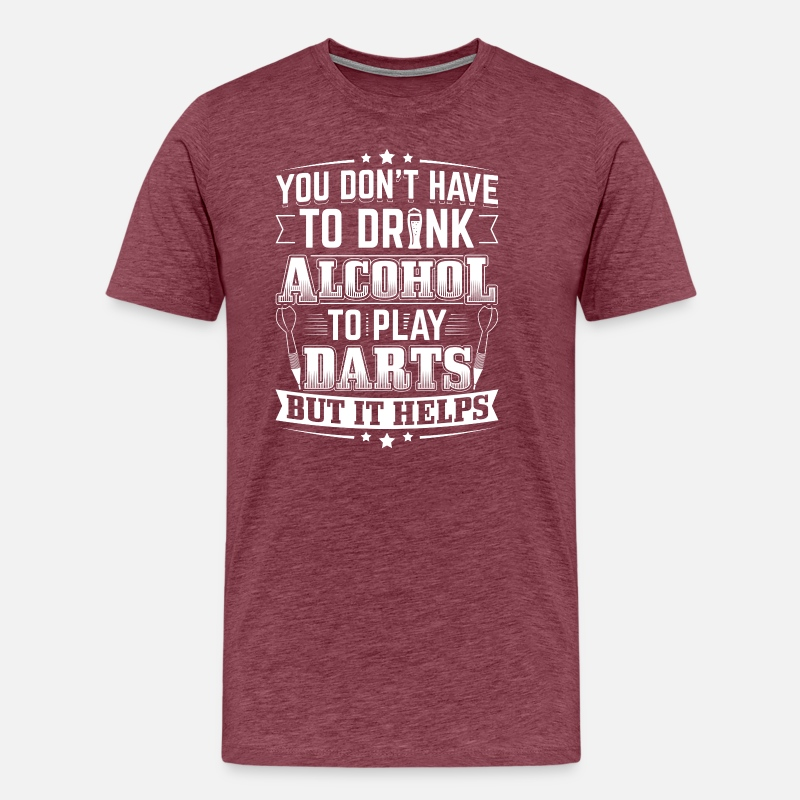 Because You/'re An Alcoholic Darts T-shirt All sizes