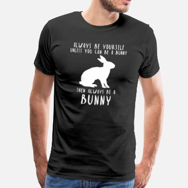 Rabbit Always Be A Bunny Rabbit Bunny Gift Idea - Men's Premium T-Shirt