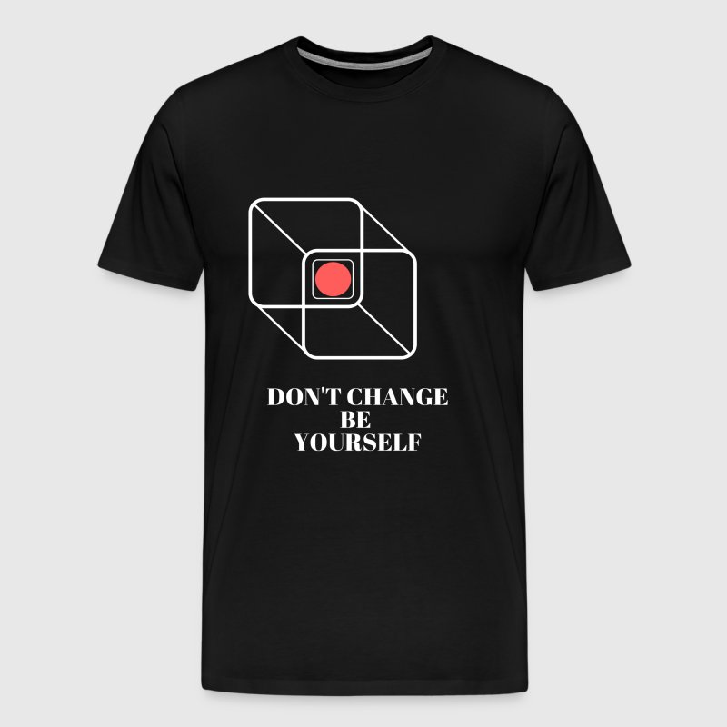Dont change be yourself - Men's Premium T-Shirt