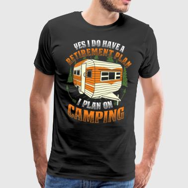 Yes I do have a retirement plan, I plan on camping - Men's Premium T-Shirt