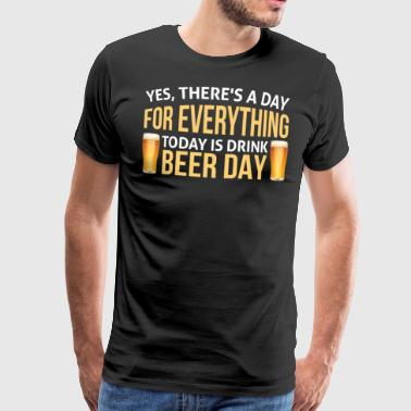 Drink Beer day Shirt - Funny today is beer day - Men's Premium T-Shirt