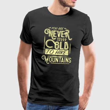 Never too old for the mountains - Men's Premium T-Shirt
