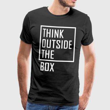 THINK OUTSIDE THE BOX spruch quote - Männer Premium T-Shirt