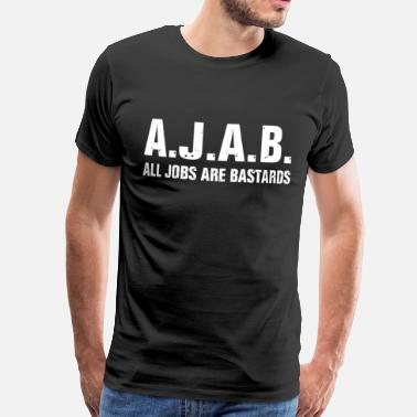 Cops AJAB - All Jobs Are Bastards - Men's Premium T-Shirt
