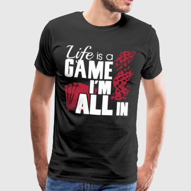 Life is a game and I'm all in - Camiseta premium hombre