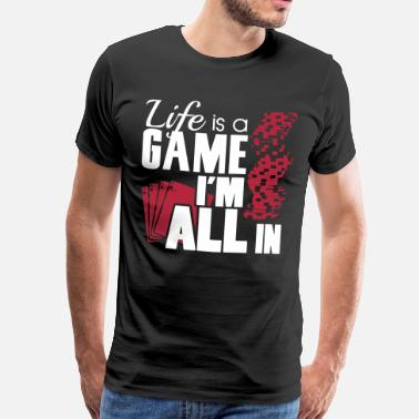 Its Life is a game and I'm all in - T-shirt Premium Homme