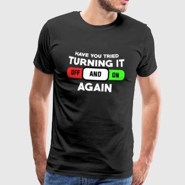 Gadget Gadget you tried to turn it off - Men's Premium T-Shirt