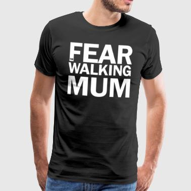Fear the walking mum - Männer Premium T-Shirt