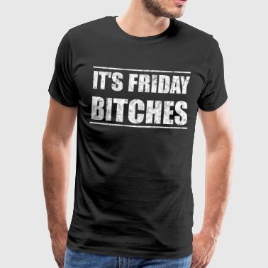 It's Friday Bitches Gift Shirt Funny - Men's Premium T-Shirt