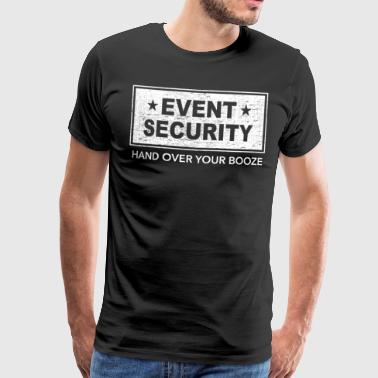 Party Alkohol Event Security Hand over your Brooze - Männer Premium T-Shirt