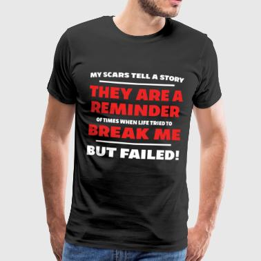 Scars tell story life break me failed strong prese - Männer Premium T-Shirt