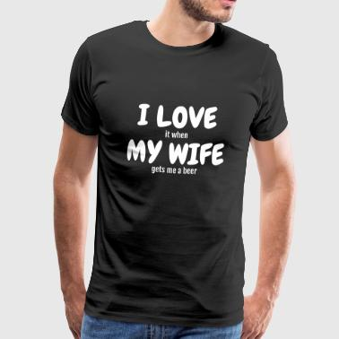 I love my wife - Humor - Funny - Joke - Friend - Men's Premium T-Shirt