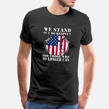 Armed We Stand Out Of Respect For Those Who No Longer Can - Men's Premium T-Shirt