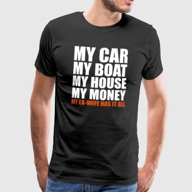 MY CAR BOAT HOUSE MONEY EX-WOMAN GIFTS SHIRTS - Men's Premium T-Shirt