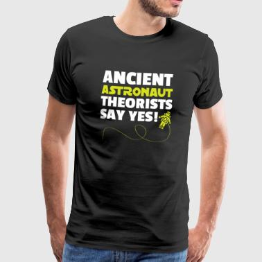 Old astronaut theorists say yes! - Men's Premium T-Shirt