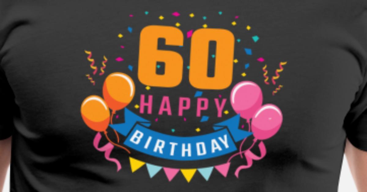 60th Birthday 60 Years Happy Gift Men S Premium T Shirt Spreadshirt