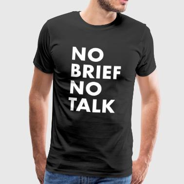No brief no talk - Men's Premium T-Shirt