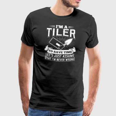 Dachdecker Coole Sprüche I'm a Tiler Just Assume I'm Right Roofer Gift - Männer Premium T-Shirt