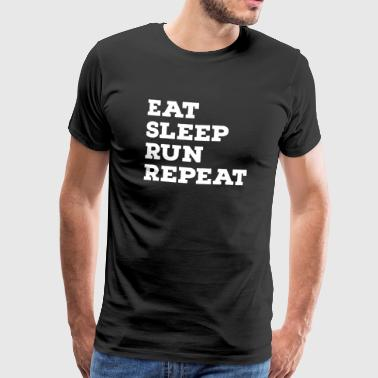 Run Eat, Sleep, Run, Repeat - T-shirt Premium Homme