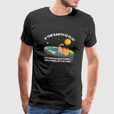 Skeptic Flat Earth / Cat / Cats / Funny Saying - Men's Premium T-Shirt