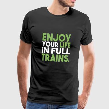 Enjoy your life in full trains! Geschenk - Männer Premium T-Shirt