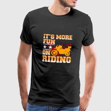 Het is meer Fun on Riding - Motor fiets fietsen - Mannen Premium T-shirt