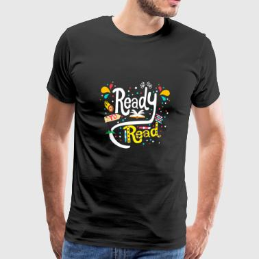Ready To Read Funny T Shirt Nerds Perfect Gift - Men's Premium T-Shirt