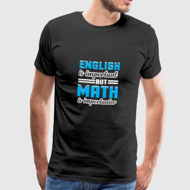 ENGLISH IS IMPORTANT BUT MATH IS IMPORTANT - Men's Premium T-Shirt