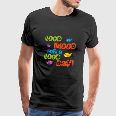 Good mood for a good day - Men's Premium T-Shirt
