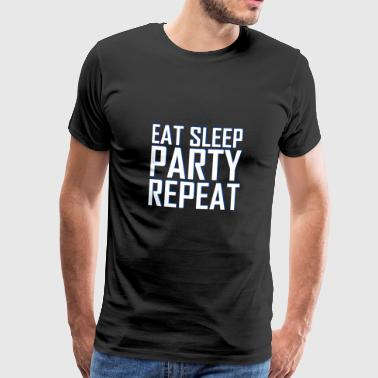 EAT SLEEP PARTY REPEAT - Männer Premium T-Shirt