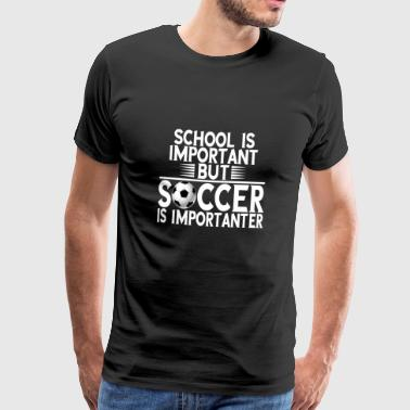 School is important but football is more important - Men's Premium T-Shirt