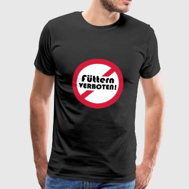 Feeding prohibited prohibition sign with writing - Men's Premium T-Shirt